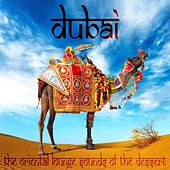 Play & Download Dubai, the Oriental Lounge Sounds of the Dessert (Ethno Roots of Arabian and Asian Chill Out) by Various Artists | Napster