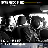 Taxi All Is Fare (Storm Is over Remix) by Dynamics Plus