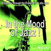 In the Mood for Jazz! (A Journey through the Evolution of Latin Jazz) by Various Artists