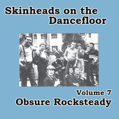 Play & Download Skinheads on the Dancefloor, Vol. 7 - Obscure Rocksteady by Various Artists | Napster