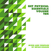Get Physical Music Presents: Essentials Vol. 10 - Mixed & Compiled by Bryan Kessler by Various Artists