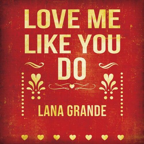 Love Me Like You Do by Lana Grande