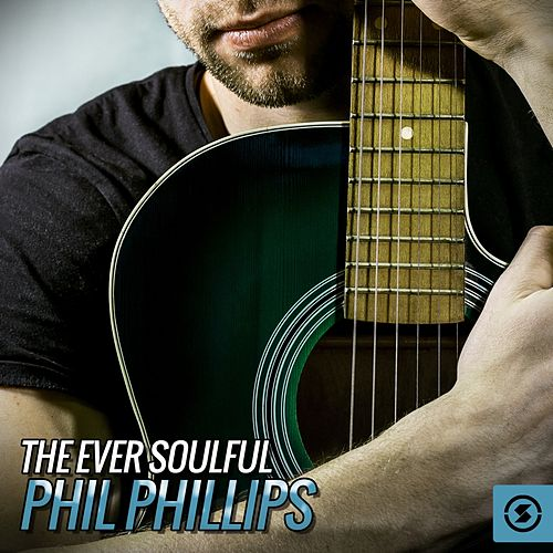 Play & Download The Ever Soulful Phil Phillips by Phil Phillips | Napster