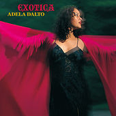 Exotica by Adela Dalto