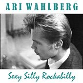 Play & Download Sexy Silly Rockabilly by Ari Wahlberg | Napster