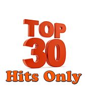 Play & Download Top 30 Hits Only by Various Artists | Napster