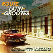 Play & Download Route to Latin-Grooves (A Funky Juice Selection from Cuban Style to Brazilian Beats) by Various Artists | Napster