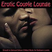 Play & Download Erotic Couple Lounge (Smooth & Sensual Deluxe Chillout Music for Bedroom Lovers) by Various Artists | Napster