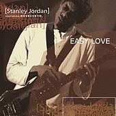 Play & Download Easy Love by Stanley Jordan | Napster