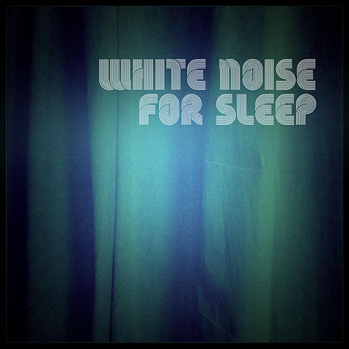 White Noise for Sleep by White Noise Recorders