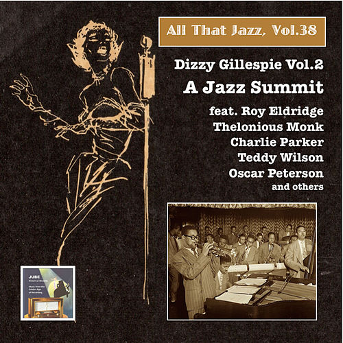 Play & Download All that Jazz, Vol. 38: Dizzy Gillespie, Vol. 2: A Jazz Summit (feat. Roy Eldridge, Oscar Peterson, Thelonious Monk, Charlie Parker & Red Norvo) (Remastered 2015) by Dizzy Gillespie | Napster