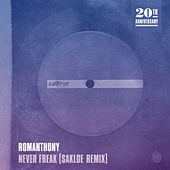 Play & Download Never Freak (Sakloe Remix) by Romanthony | Napster