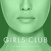 Girls Club, Vol. 28 - The Deep House Collection by Various Artists
