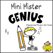 Play & Download Mini Mister Genius (Classical Music for Kids) by Various Artists | Napster