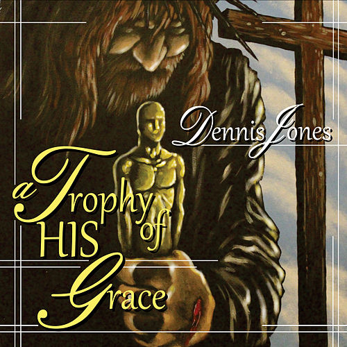 A Trophy of His Grace - EP by Dennis Jones