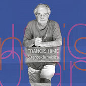 Play & Download Francis Hime - 50 Anos de Música (Ao Vivo) by Francis Hime | Napster