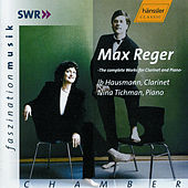 Reger: Complete Works for Clarinet and Piano by Ib Hausmann