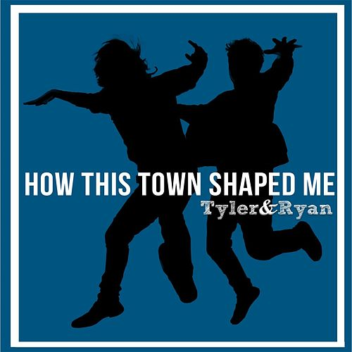 How This Town Shaped Me by Tyler