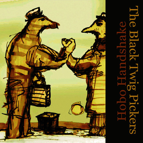 Play & Download Hobo Handshake by The Black Twig Pickers | Napster