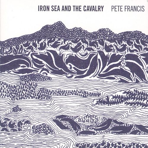 Play & Download Iron Sea and the Cavalry by Pete Francis | Napster