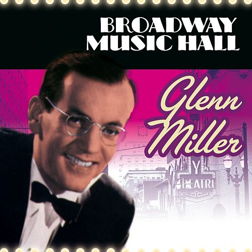 Play & Download Broadway Music Hall- Gleen Miller by Glenn Miller | Napster