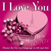 Play & Download I love you in Paris 60 - 70's by Various Artists | Napster