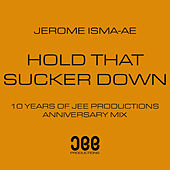 Hold That Sucker Down (Anniversary Mix) by Jerome Isma-Ae