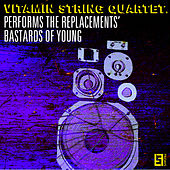 Play & Download VSQ Performs the Replacements' Bastards of Young by Vitamin String Quartet | Napster