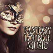 Fantasy Lounge Music by Various Artists