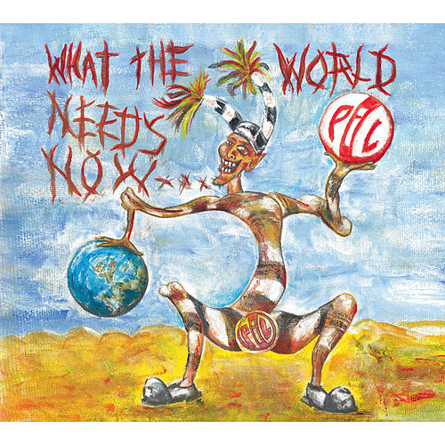 Play & Download What The World Needs Now... by Public Image Ltd. | Napster