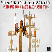 Play & Download VSQ Performs Radiohead's Fake Plastic Trees by Vitamin String Quartet | Napster