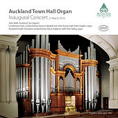 The Inaugural Concert Auckland Town Hall Organ 2010 by John Wells