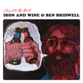 Sing Into My Mouth by Iron & Wine
