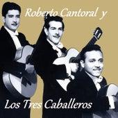 Play & Download Roberto Cantoral y los Tres Caballeros by Los Tres Caballeros | Napster
