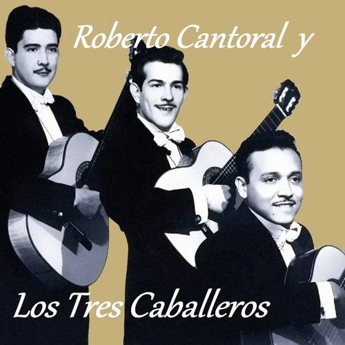 Roberto Cantoral y los Tres Caballeros by Los Tres Caballeros
