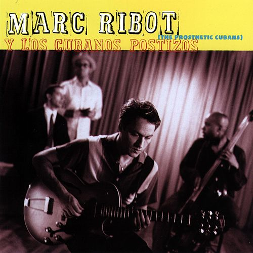 Play & Download Marc Ribot Y Los Cubanos Postizos by Marc Ribot | Napster