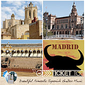 Ticket To Madrid: Beautiful Romantic Spanish Guitar Music by Various Artists