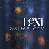 Play & Download As We Cry - Single by Lexi | Napster