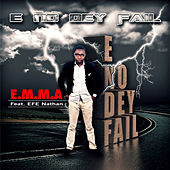 Play & Download E No Dey Fail (feat. EFE Nathan) by E.m.m.a | Napster