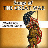 Play & Download Songs of the Great War - World War I Greatest Songs by Various Artists | Napster