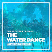 Play & Download The Water Dance (feat. Pitbull) by Chris Porter | Napster