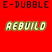 Play & Download Rebuild by E-Dubble | Napster