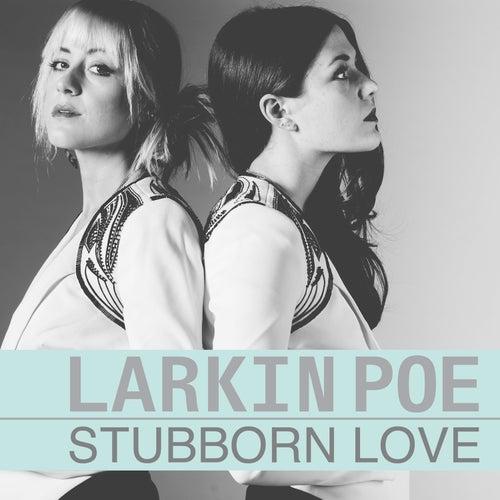 Play & Download Stubborn Love (Radio Mix) by Larkin Poe | Napster