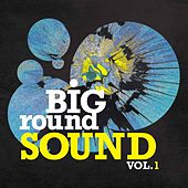 Play & Download Big Round Sound, Vol. 1 by Various Artists | Napster