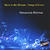 Play & Download Here Is the Dream: Songs of Love by Maurice Horne | Napster