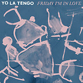 Friday I'm In Love by Yo La Tengo