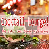 Play & Download Cocktail Lounge! (The Latin Jazz Sound Experience) by Various Artists | Napster