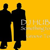 Play & Download Something to Groove To by DJ Hub | Napster