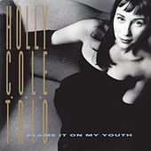 Play & Download Blame It On My Youth by Holly Cole | Napster