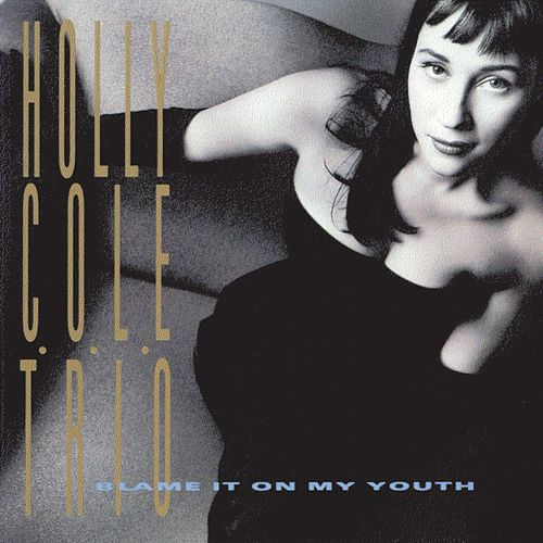 Blame It On My Youth by Holly Cole